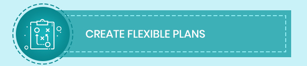 Create Flexible Plans