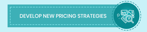 Develop New Pricing Strategies
